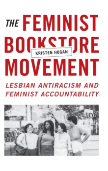 The Feminist Bookstore Movement : Lesbian Antiracism and Feminist Accountability, Hardback Book