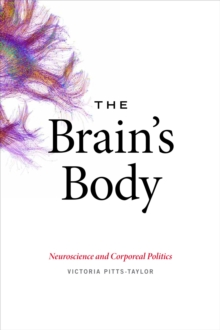 The Brain's Body : Neuroscience and Corporeal Politics, Paperback Book