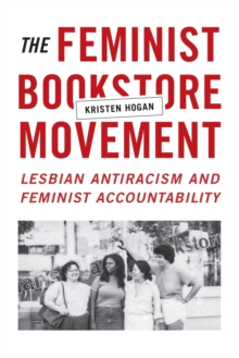 The Feminist Bookstore Movement : Lesbian Antiracism and Feminist Accountability, Paperback Book