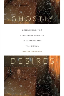 Ghostly Desires : Queer Sexuality and Vernacular Buddhism in Contemporary Thai Cinema, Paperback Book