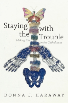 Staying with the Trouble : Making Kin in the Chthulucene, Paperback Book