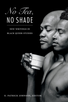 No Tea, No Shade : New Writings in Black Queer Studies, Paperback Book