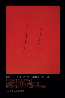 Marshall Plan Modernism : Italian Postwar Abstraction and the Beginnings of Autonomia, Paperback Book