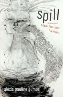 Spill : Scenes of Black Feminist Fugitivity, Paperback Book