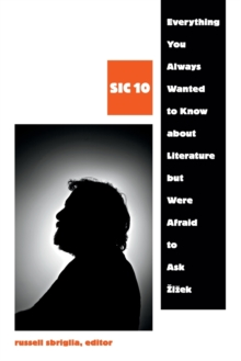 Everything You Always Wanted to Know about Literature but Were Afraid to Ask � i� ek : SIC 10, Paperback Book