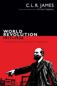 World Revolution, 1917-1936 : The Rise and Fall of the Communist International, Paperback Book