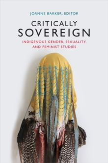Critically Sovereign : Indigenous Gender, Sexuality, and Feminist Studies, Paperback / softback Book