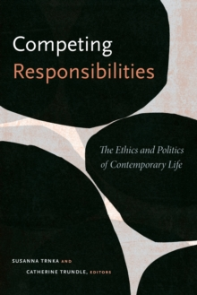 Competing Responsibilities : The Ethics and Politics of Contemporary Life, Paperback Book