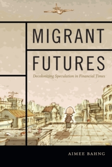 Migrant Futures : Decolonizing Speculation in Financial Times, Paperback / softback Book