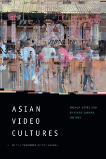 Asian Video Cultures : In the Penumbra of the Global, Paperback Book