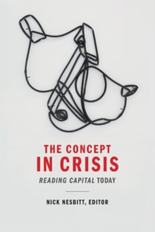 The Concept in Crisis : <I>Reading Capital</I> Today, Paperback Book