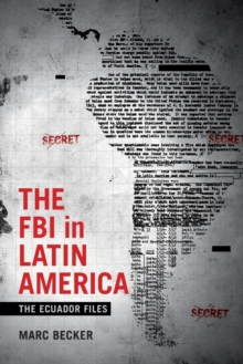 The FBI in Latin America : The Ecuador Files, Paperback Book