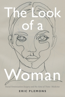 The Look of a Woman : Facial Feminization Surgery and the Aims of Trans- Medicine, Paperback / softback Book