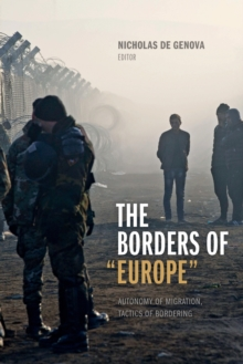 "The Borders of ""Europe"" : Autonomy of Migration, Tactics of Bordering, Paperback Book"