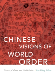 Chinese Visions of World Order : Tianxia, Culture, and World Politics, Paperback Book