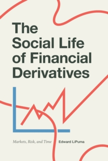 The Social Life of Financial Derivatives : Markets, Risk, and Time, Paperback / softback Book
