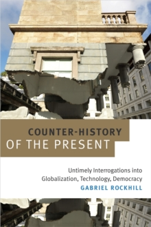 Counter-History of the Present : Untimely Interrogations into Globalization, Technology, Democracy, Paperback Book
