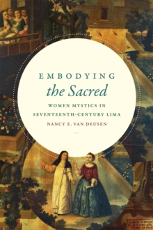 Embodying the Sacred : Women Mystics in Seventeenth-Century Lima, Paperback Book