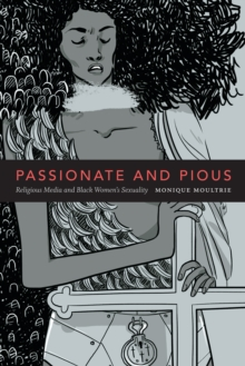 Passionate and Pious : Religious Media and Black Women's Sexuality, Hardback Book