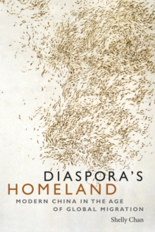 Diaspora's Homeland : Modern China in the Age of Global Migration, Paperback / softback Book