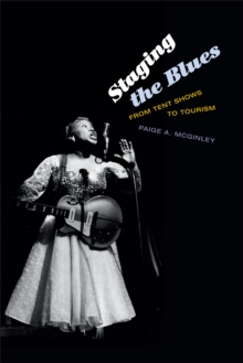 Staging the Blues : From Tent Shows to Tourism, PDF eBook