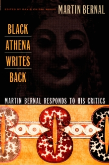 Black Athena Writes Back : Martin Bernal Responds to His Critics, PDF eBook