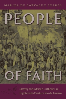 People of Faith : Slavery and African Catholics in Eighteenth-Century Rio de Janeiro, PDF eBook