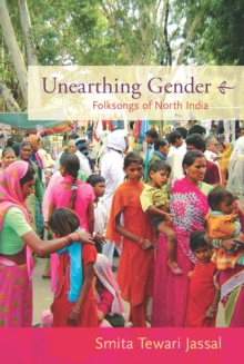 Unearthing Gender : Folksongs of North India, PDF eBook