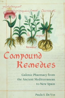 Compound Remedies : Galenic Pharmacy from the Ancient Mediterranean to New Spain, EPUB eBook