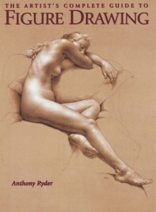 The Artist's Complete Guide To Figure Drawing, Paperback / softback Book