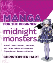 Manga for the Beginner Midnight Monsters : How to Draw Zombies, Vampires, and Other Delightfully Devious Characters of Japanese Comics, EPUB eBook