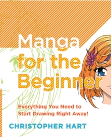 Manga for the Beginner : Everything you Need to Start Drawing Right Away!, EPUB eBook