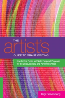 The Artist's Guide to Grant Writing : How to Find Funds and Write Foolproof Proposals for the Visual, Literary, and Performance Artist, EPUB eBook