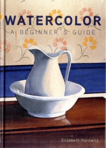 Watercolor A Beginner's Guide, Hardback Book