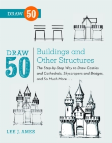 Draw 50 Buildings and Other Structures : The Step-by-Step Way to Draw Castles and Cathedrals, Skyscrapers and Bridges, and So Much More..., EPUB eBook