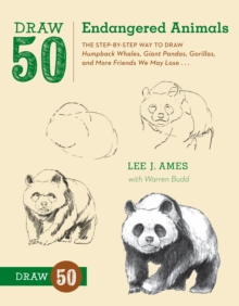 Draw 50 Endangered Animals : The Step-by-step Way to Draw Humpback Whales, Giant Pandas, Gorillas, and More Friends We May Lose..., Paperback Book