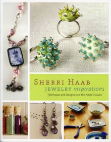 Sherri Haab Jewelry Inspirations : Techniques and Designs from the Artist's Studio, Paperback Book
