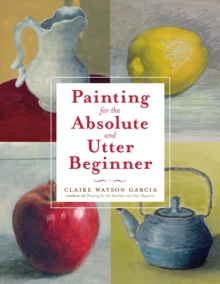 Painting For The Absolute And Utter Beginner, Paperback / softback Book