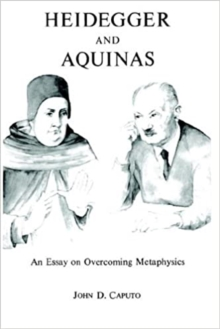 Heidegger and Aquinas : An Essay on Overcoming Metaphysics, Paperback / softback Book