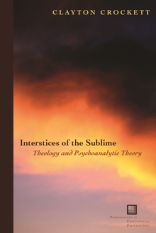 Interstices of the Sublime : Theology and Psychoanalytic Theory, Paperback Book
