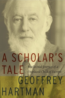 A Scholar's Tale : Intellectual Journey of a Displaced Child of Europe, Paperback Book