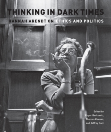 Thinking in Dark Times : Hannah Arendt on Ethics and Politics, Paperback / softback Book