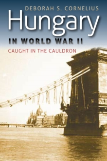 Hungary in World War II : Caught in the Cauldron, Paperback / softback Book
