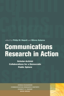Communications Research in Action : Scholar-Activist Collaborations for a Democratic Public Sphere, Paperback Book