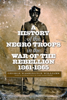 A History of the Negro Troops in the War of the Rebellion, 1861-1865, PDF eBook