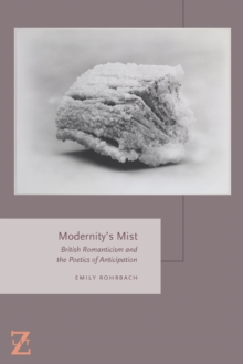 Modernity's Mist : British Romanticism and the Poetics of Anticipation, Paperback Book