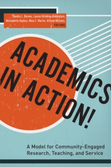 Academics in Action! : A Model for Community-Engaged Research, Teaching, and Service, Hardback Book