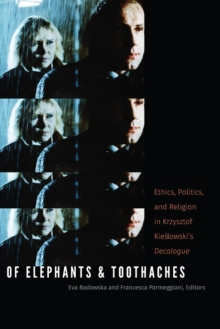 Of Elephants and Toothaches : Ethics, Politics, and Religion in Krzysztof Kieslowski's 'Decalogue', Paperback Book