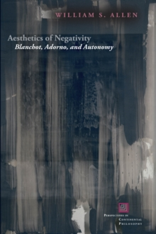 Aesthetics of Negativity : Blanchot, Adorno, and Autonomy, Hardback Book
