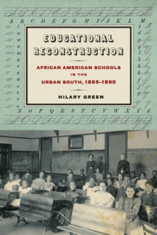 Educational Reconstruction : African American Schools in the Urban South, 18651890, Hardback Book